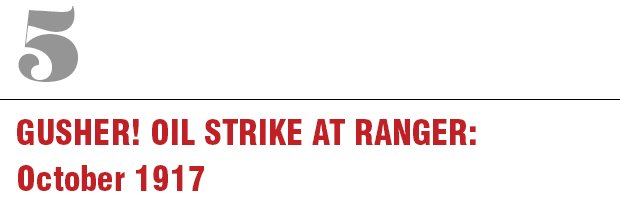 5: Gusher! Oil Strike at Ranger, October 1917