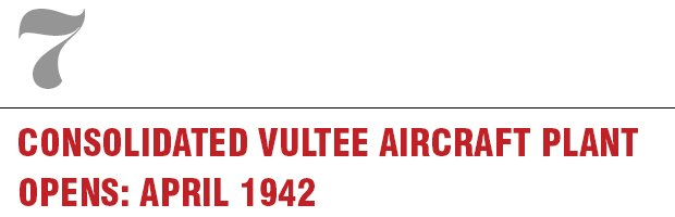 7: Consolidated Vultee Aircraft Plant Opens, April 1942