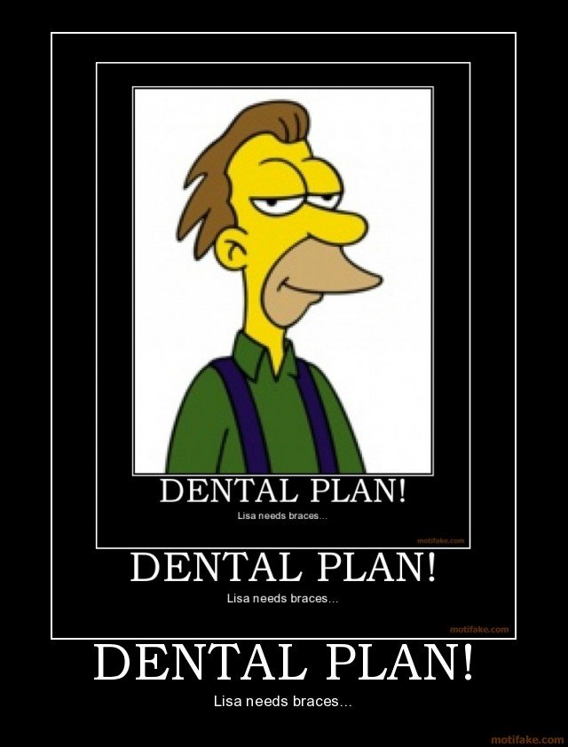 dental-plan-simpsons-dental-plan-lisa-needs-braces-lenny-demotivational-poster-1221341158.jpg.jpe
